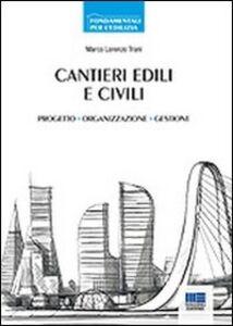 Foto Cover di Cantieri edili e civili. Progetto, organizzazione, gestione, Libro di Marco Trani, edito da Maggioli Editore