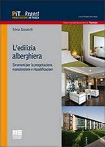 Libro L' edilizia alberghiera. Strumenti per la progettazione, manutenzione e riqualificazione Silvia Sassatelli