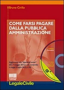Libro Come farsi pagare dalla Pubblica Amministrazione. Con CD-ROM Bruno Cirillo