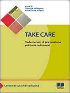 Foto Cover di Take care. Vademecum di prevenzione primaria dei tumori, Libro di Giuseppe Imbalzano,M.Grazia Silvestri, edito da Maggioli Editore
