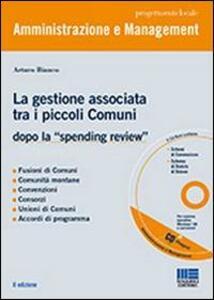 La gestione associata tra i piccoli Comuni. Dopo la «spending review». Con CD-ROM - Arturo Bianco - copertina