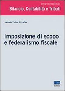 Libro Imposizione di scopo e federalismo fiscale Antonio Uricchio