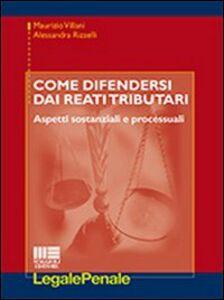Libro Come difendersi dai reati tributari Alessandra Rizzelli , Maurizio Villani