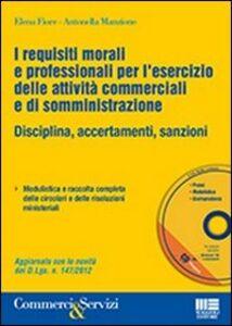 Libro I requisiti morali e professionali per l'esercizio delle attività commerciali e di somministrazione. Con CD-ROM Elena Fiore , Antonella Manzione