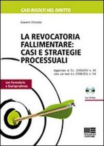 Foto Cover di La revocatoria fallimentare. Casi e strategie processuali. Con CD-ROM, Libro di Giovanni Chiricosta, edito da Maggioli Editore