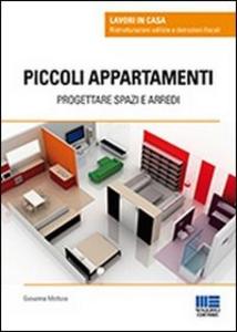Libro Piccoli appartamenti. Progettare spazi e arredi Giovanna Mottura