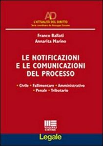 Libro Le notificazioni e le comunicazioni del processo Franco Ballati , Annarita Marino