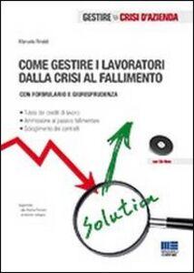 Foto Cover di Come gestire i lavoratori dalla crisi al fallimento. Con CD-ROM, Libro di Manuela Rinaldi, edito da Maggioli Editore