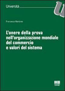 Libro L' onere della prova nell'organizzazione mondiale del commercio e valori del sistema Francesca Martines