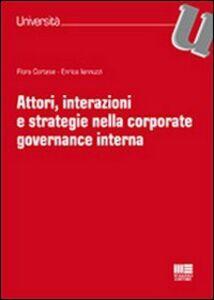 Libro Attori, interazioni e strategie nella corporate governance interna Flora Cortese , Enrica Iannuzzi