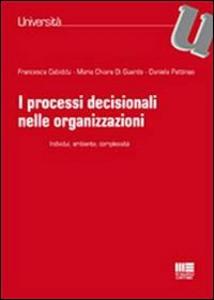 Libro I processi decisionali nelle organizzazioni Francesca Cabiddu , M. Chiara Di Guardo , Daniela Pettinao