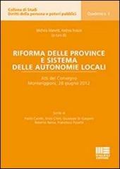 Riforma delle province e sistema delle autonomie locali. Atti del Convegno (Monteriggioni, 28 giugno 2012)