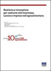 Foto Cover di Realismo e innovazione per costruire nell'incertezza. Lavoro e imprese nell'agroalimentare, Libro di  edito da Maggioli Editore