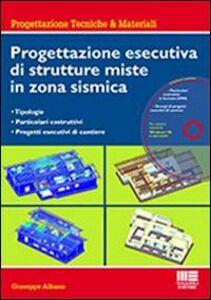 Foto Cover di Progettazione esecutiva di strutture miste in zona sismica. Con CD-ROM, Libro di Giuseppe Albano, edito da Maggioli Editore