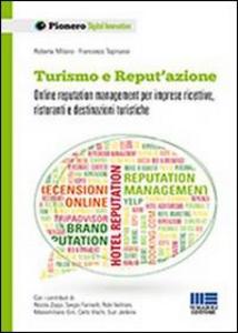 Libro Turismo e reput'azione. Online reputation management per imprese ricettive, ristoranti e destinazioni turistiche Roberta Milano , Francesco Tapinassi