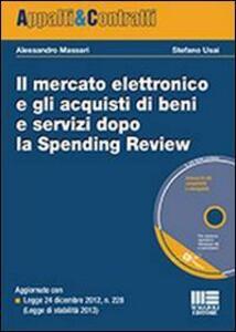 Il mercato elettronico e gli acquisti di beni e servizi dopo la Spending Review. Con CD-ROM - Alessandro Massari,Stefano Usai - copertina