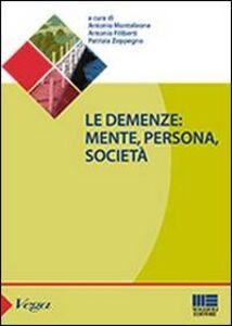 Libro Le demenze. Mente, persona, società Antonio Monteleone , Antonio Filiberti , Patrizia Zeppegno