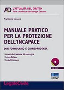 Foto Cover di Manuale pratico per la protezione dell'incapace. Con CD-ROM, Libro di Francesca Sassano, edito da Maggioli Editore