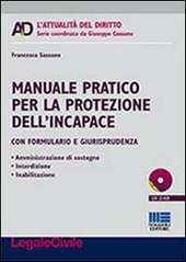 Manuale pratico per la protezione dell'incapace. Con CD-ROM