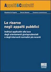 Libro Le riserve negli appalti pubblici Elisabetta De Rugeriis , Domenico Lavermicocca , Simone Nazzaro