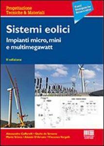 Foto Cover di Sistemi eolici. Impianti micro, mini e multimegawatt, Libro di  edito da Maggioli Editore