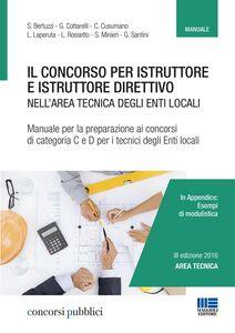 Libro Il concorso per istruttore e istruttore direttivo nell'area tecnica degli enti locali. Manuale per la preparazione ai concorsi di categoria C e D per i tecnici
