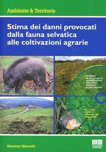 Libro Stima dei danni provocati dalla fauna selvatica alle coltivazioni agrarie. Con CD-ROM Massimo Moncelli