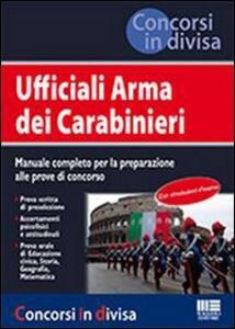 Ufficiali Arma dei carabinieri. Manuale completo per la preparazione alle prove di concorso