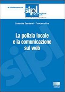 La polizia locale e la comunicazione sul web - Samantha Gamberini,Francesco Pira - copertina