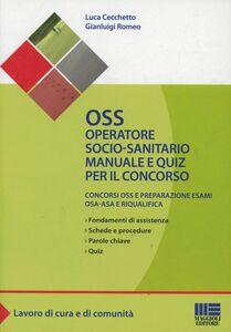 Foto Cover di OSS Operatoresocio-sanitario. Manuale e quiz per il concorso, Libro di Luca Cecchetto,Gianluigi Romeo, edito da Maggioli Editore