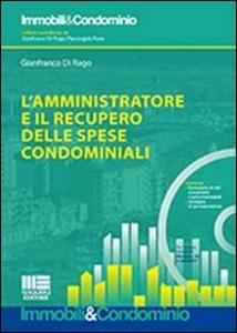 Libro L' amministratore e il recupero delle spese condominiali. Con CD-ROM Gianfranco Di Rago