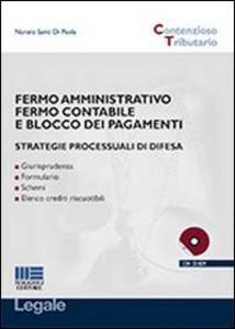 Libro Fermo amministrativo fermo contabile e blocco dei pagamenti. Strategie processuali di difesa. Con CD-ROM Nunzio Santi Di Paola