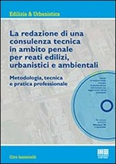 La redazione di una consulenza tecnica in ambito penale per reati edilizi, urbanistici e ambientali. Con CD-ROM