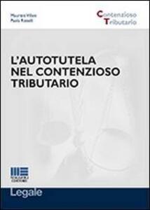 L' autotutela nel contenzioso tributario - Maurizio Villani,Paola Rizzelli - copertina