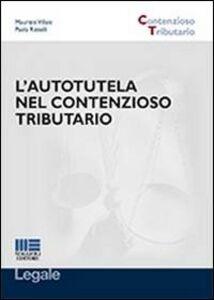 Foto Cover di L' autotutela nel contenzioso tributario, Libro di Maurizio Villani,Paola Rizzelli, edito da Maggioli Editore