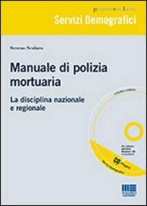 Libro Manuale di polizia mortuaria. La disciplina nazionale e regionale. Con CD-ROM Sereno Scolaro