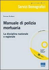Manuale di polizia mortuaria. La disciplina nazionale e regionale. Con CD-ROM