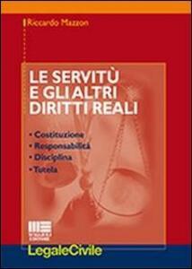 Le servitù e gli altri diritti reali. Costituzione, responsabilità, disciplina, tutela - Riccardo Mazzon - copertina