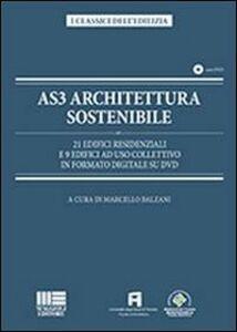 Foto Cover di AS3 architettura sostenibile. 21 edifici residenziali e 9 edifici ad uso collettivo in formato digitale su DVD. Con DVD, Libro di Marcello Balzani, edito da Maggioli Editore
