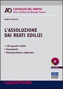 Libro L' assoluzione dai reati edilizi. Con CD-ROM Andrea Moroni