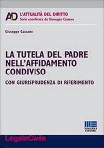 Libro La tutela del padre nell'affidamento condiviso Giuseppe Cassano