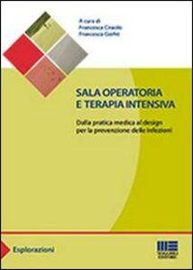 Libro Sala operatoria e terapia intensiva. Dalla pratica medica al design per la prevenzione delle infezioni Francesca Ciraolo , Francesco Giofrè
