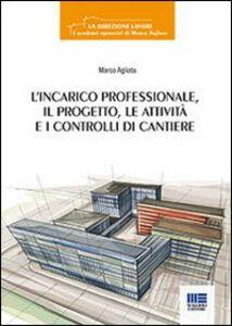 Libro L' incarico professionale, il progetto, le attività e i controlli di cantiere Marco Agliata
