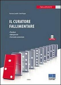 Libro Il curatore fallimentare. Procedura, adempimenti, formulario commentato. Con CD-ROM Francesco Landolfi , Dario Pergola