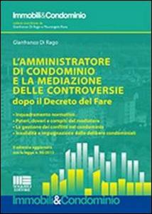 Libro L' amministratore di condominio e la mediazione e delle controversie dopo il «Decreto del Fare» Gianfranco Di Rago