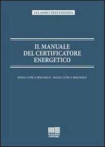 Libro Il manuale del certificatore energetico Sonia Lupica Spagnolo , Nadia Lupica Spagnolo
