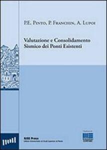 Libro Valutazione e consolidamento sismico dei ponti esistenti Paolo Franchin , Alessio Lupoi , Paolo E. Pinto