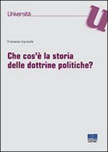 Foto Cover di Che cos'è la storia delle dottrine politiche?, Libro di Francesco Ingravalle, edito da Maggioli Editore