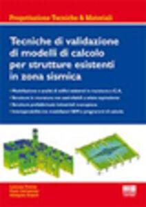 Libro Tecniche di validazione di modelli di calcolo per strutture esistenti in zona sismica Lorenza Petrini , Paolo Sattamino , Adalgisa Zirpoli