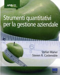 Strumenti quantitativi per la gestione aziendale - Stefan Waner,Steven R. Costenoble - copertina